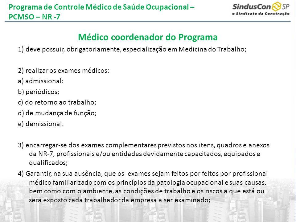 Programa de Controle Médico de Saúde Ocupacional – PCMSO – NR -7 Médico coordenador do Programa 1) deve possuir, obrigatoriamente, especialização em M