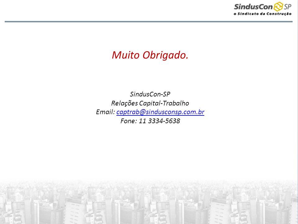 Muito Obrigado. SindusCon-SP Relações Capital-Trabalho Email: captrab@sindusconsp.com.brcaptrab@sindusconsp.com.br Fone: 11 3334-5638