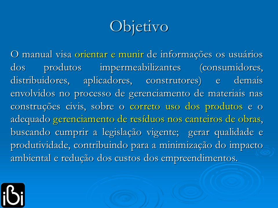 Objetivo O manual visa orientar e munir de informações os usuários dos produtos impermeabilizantes (consumidores, distribuidores, aplicadores, constru