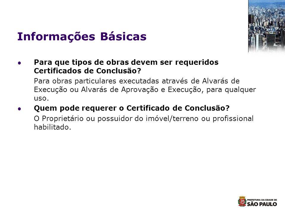 Informações Básicas Para que tipos de obras devem ser requeridos Certificados de Conclusão? Para obras particulares executadas através de Alvarás de E