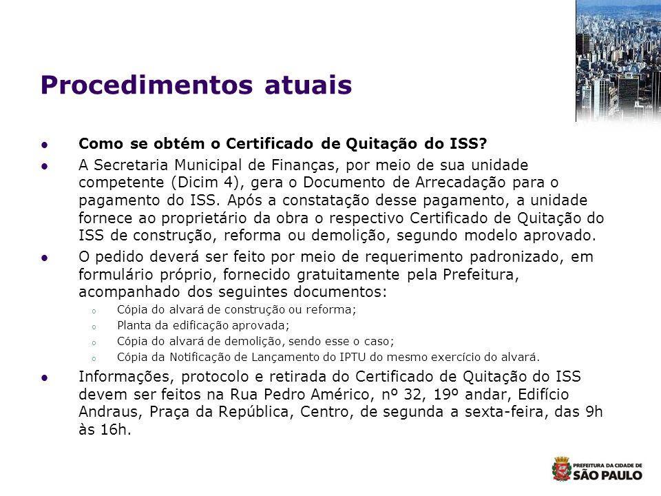 Procedimentos atuais Como se obtém o Certificado de Quitação do ISS? A Secretaria Municipal de Finanças, por meio de sua unidade competente (Dicim 4),