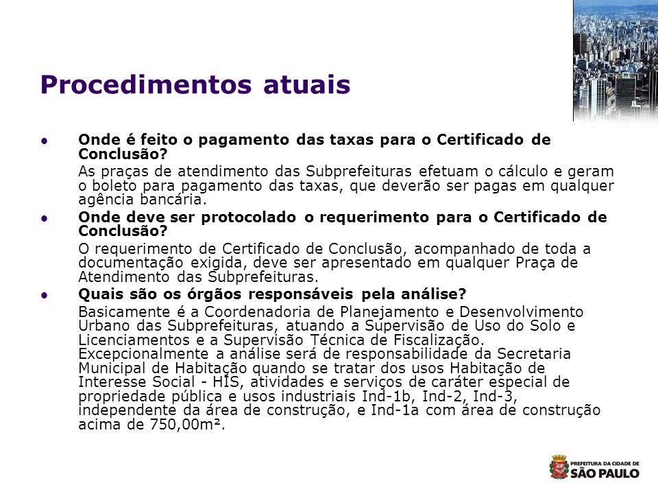 Procedimentos atuais Onde é feito o pagamento das taxas para o Certificado de Conclusão? As praças de atendimento das Subprefeituras efetuam o cálculo