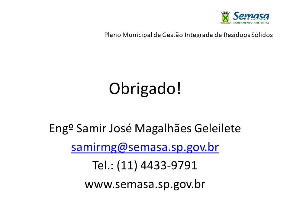 Plano Municipal de Gestão Integrada de Resíduos Sólidos Obrigado! Engº Samir José Magalhães Geleilete samirmg@semasa.sp.gov.br Tel.: (11) 4433-9791 ww