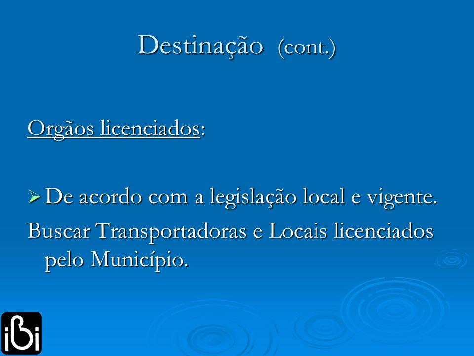 Destinação (cont.) Orgãos licenciados: De acordo com a legislação local e vigente. De acordo com a legislação local e vigente. Buscar Transportadoras