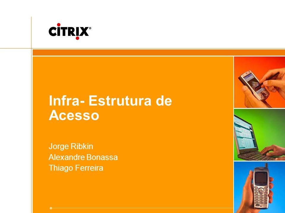 Infra- Estrutura de Acesso Jorge Ribkin Alexandre Bonassa Thiago Ferreira