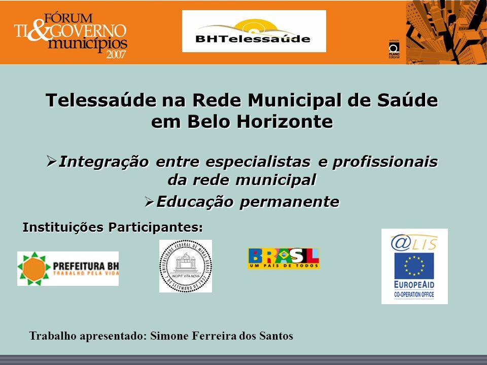 BHTelessaúde Telessaúde na Rede Municipal de Saúde em Belo Horizonte Integração entre especialistas e profissionais da rede municipal Integração entre