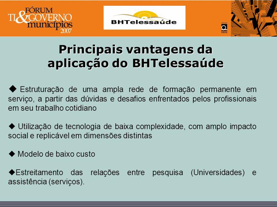 BHTelessaúde Principais vantagens da aplicação do BHTelessaúde Estruturação de uma ampla rede de formação permanente em serviço, a partir das dúvidas
