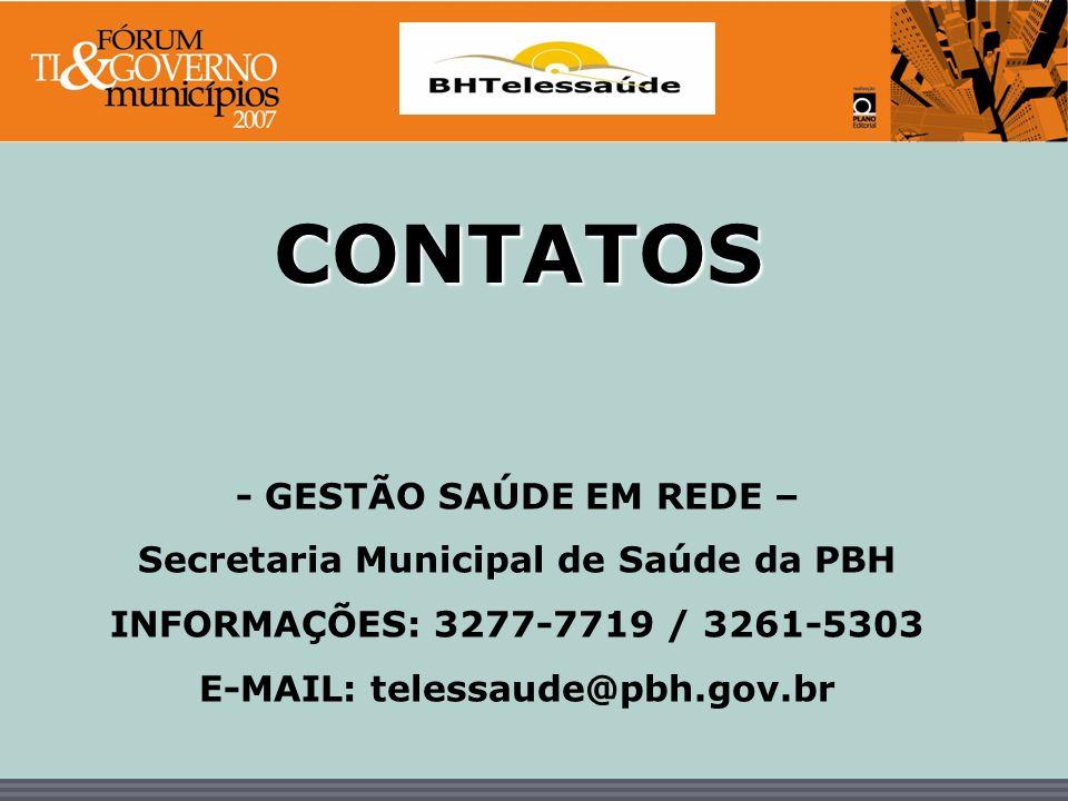 BHTelessaúde CONTATOS - GESTÃO SAÚDE EM REDE – Secretaria Municipal de Saúde da PBH INFORMAÇÕES: 3277-7719 / 3261-5303 E-MAIL: telessaude@pbh.gov.br