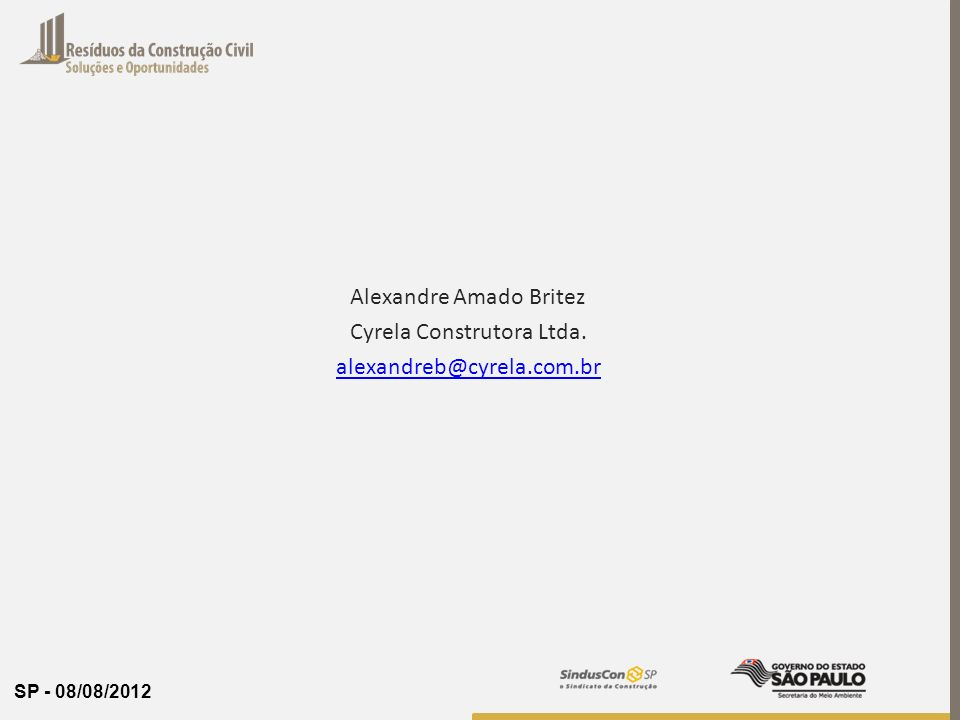SP - 08/08/2012 Alexandre Amado Britez Cyrela Construtora Ltda. alexandreb@cyrela.com.br