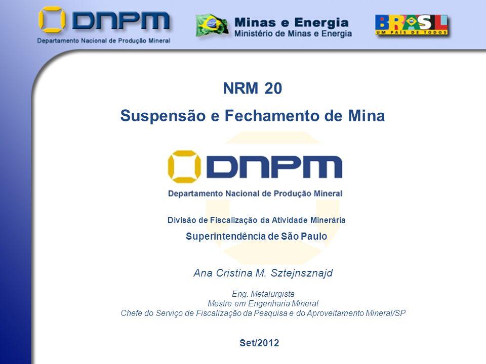 NRM 20 Suspensão e Fechamento de Mina Set/2012 Divisão de Fiscalização da Atividade Minerária Superintendência de São Paulo Ana Cristina M.