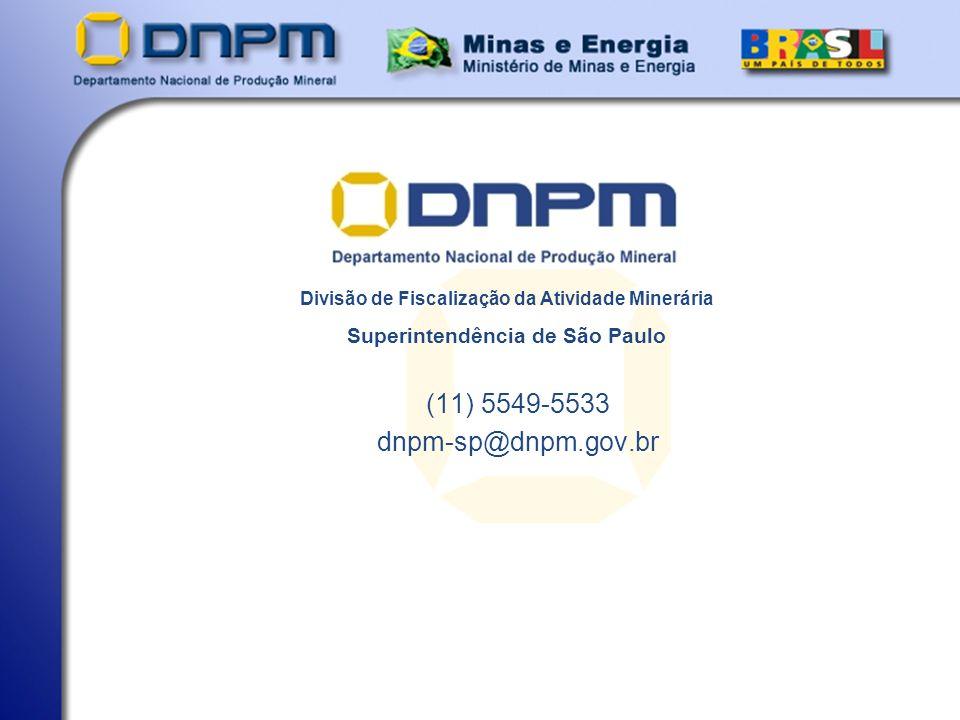 Divisão de Fiscalização da Atividade Minerária Superintendência de São Paulo (11) 5549-5533 dnpm-sp@dnpm.gov.br