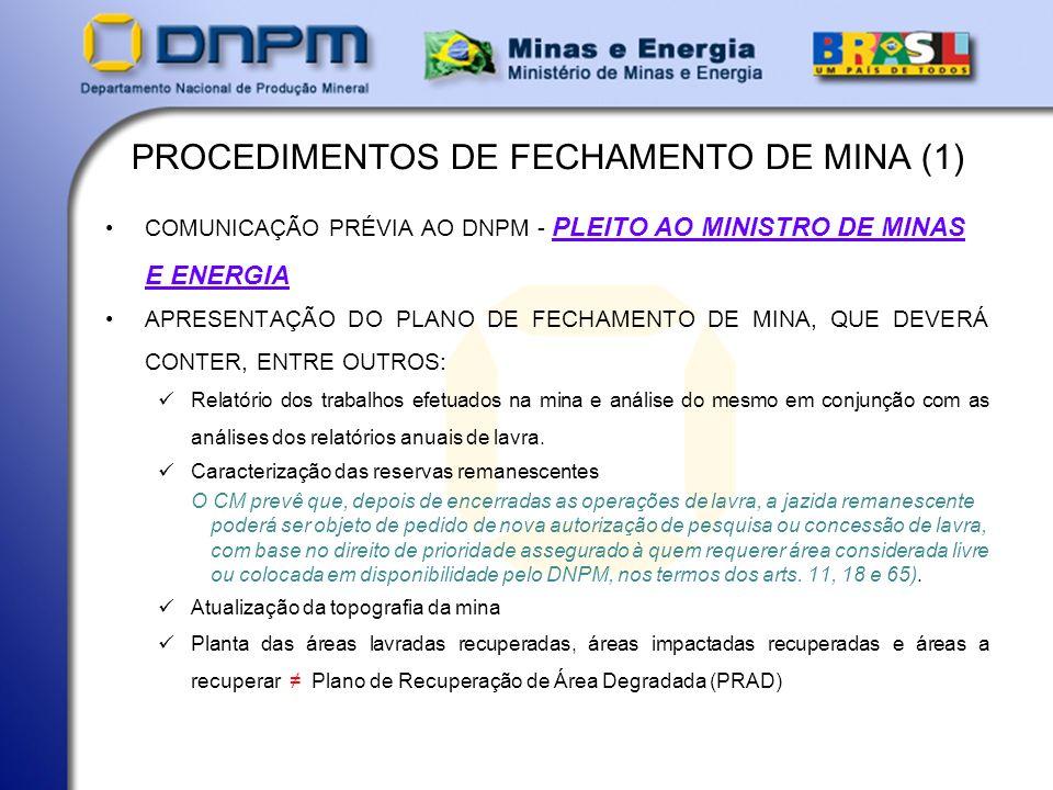 PROCEDIMENTOS DE FECHAMENTO DE MINA (1) COMUNICAÇÃO PRÉVIA AO DNPM - PLEITO AO MINISTRO DE MINAS E ENERGIA APRESENTAÇÃO DO PLANO DE FECHAMENTO DE MINA, QUE DEVERÁ CONTER, ENTRE OUTROS: Relatório dos trabalhos efetuados na mina e análise do mesmo em conjunção com as análises dos relatórios anuais de lavra.