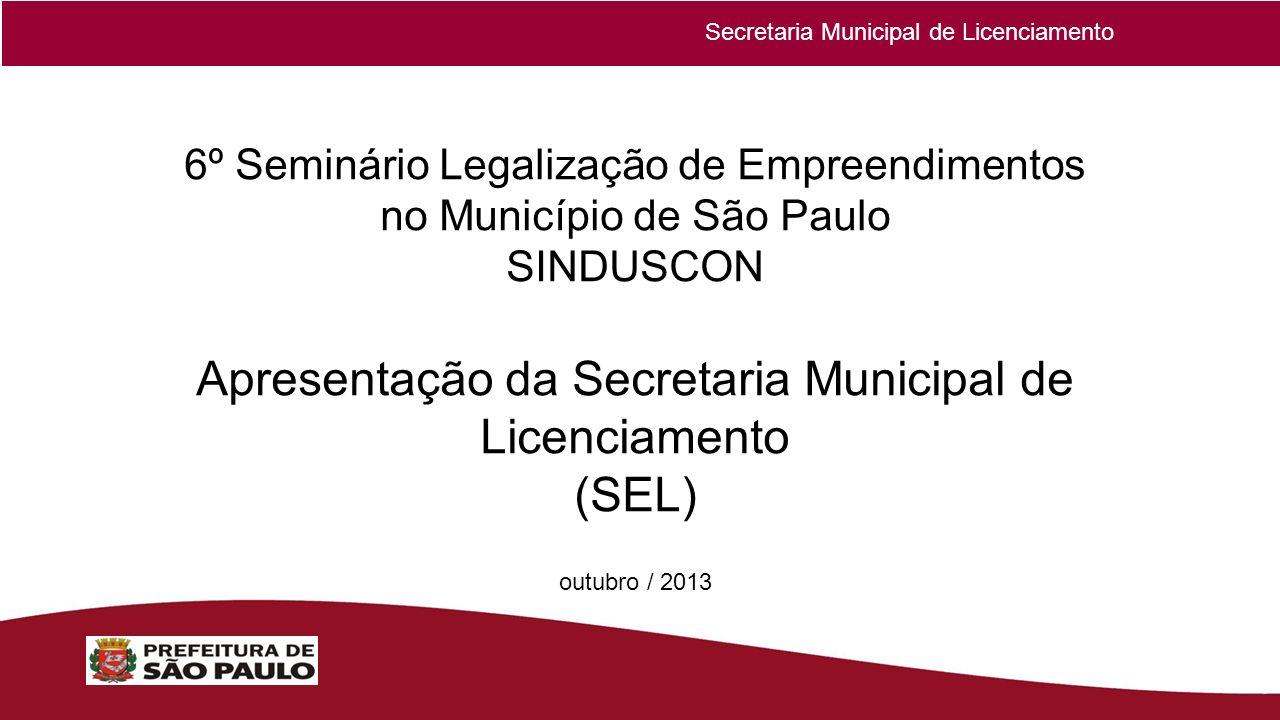Secretaria Municipal de Licenciamento 6º Seminário Legalização de Empreendimentos no Município de São Paulo SINDUSCON Apresentação da Secretaria Munic