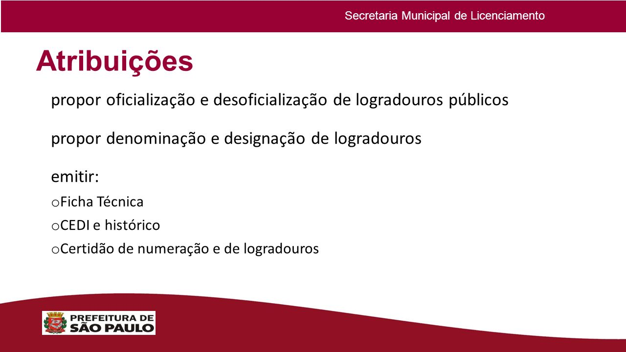 Atribuições propor oficialização e desoficialização de logradouros públicos propor denominação e designação de logradouros emitir: o Ficha Técnica o C