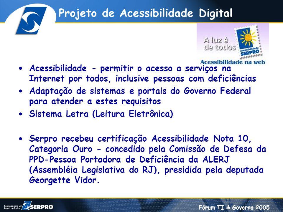 Fórum TI & Governo 2005 Projeto de Acessibilidade Digital Acessibilidade - permitir o acesso a serviços na Internet por todos, inclusive pessoas com d