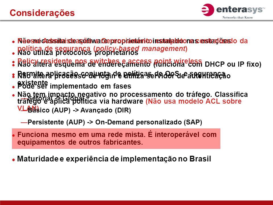 Considerações Não necessita de software proprietário instalado nas estações Não utiliza protocolos proprietários Não altera esquema de endereçamento (