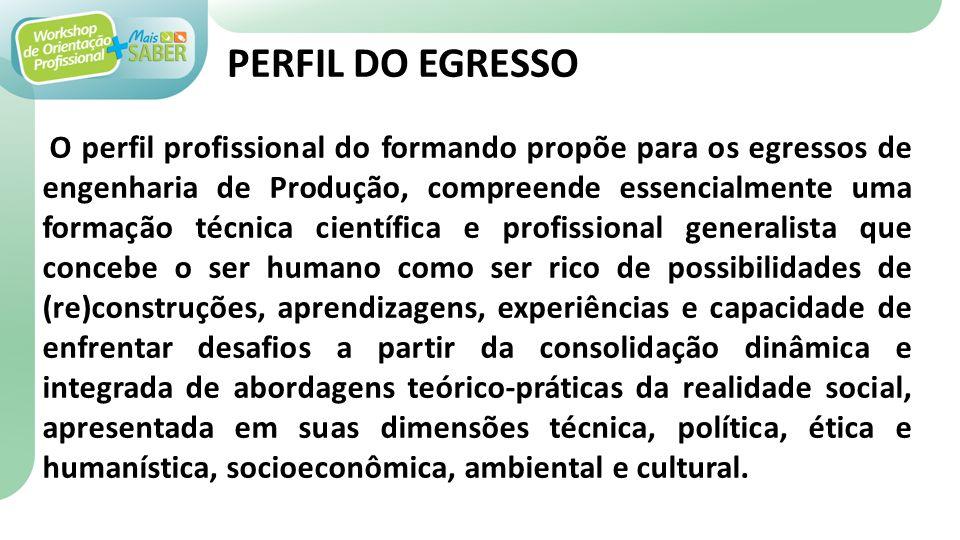 PERFIL DO EGRESSO O perfil profissional do formando propõe para os egressos de engenharia de Produção, compreende essencialmente uma formação técnica