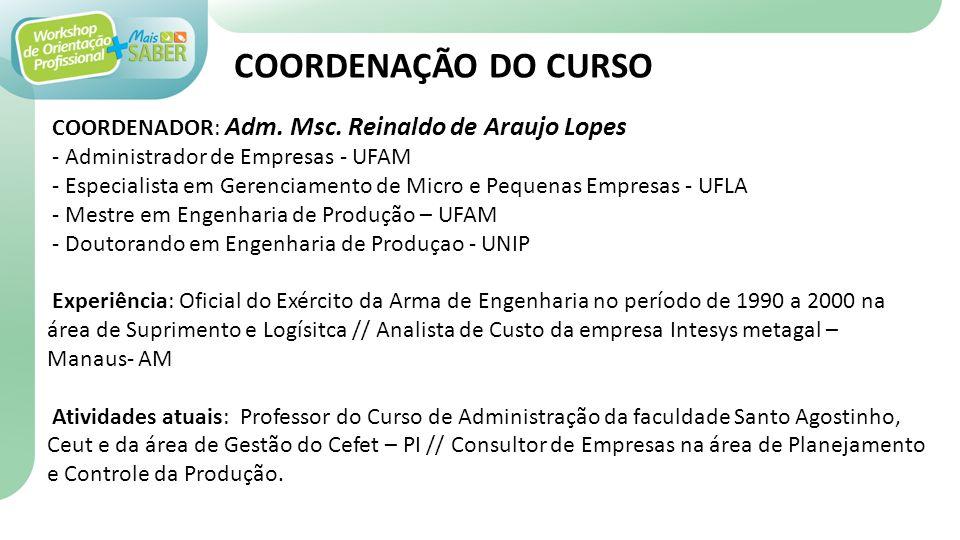 COORDENAÇÃO DO CURSO COORDENADOR: Adm. Msc. Reinaldo de Araujo Lopes - Administrador de Empresas - UFAM - Especialista em Gerenciamento de Micro e Peq