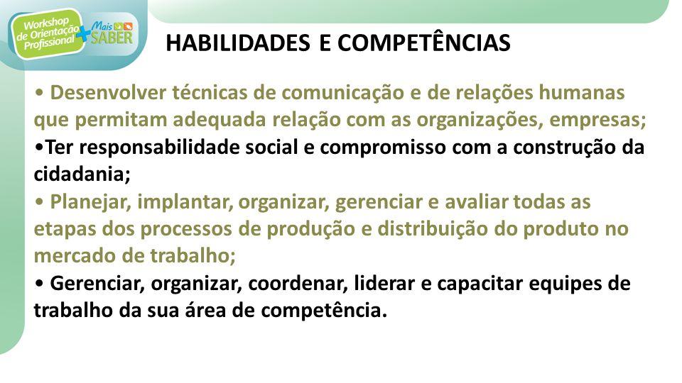 HABILIDADES E COMPETÊNCIAS Desenvolver técnicas de comunicação e de relações humanas que permitam adequada relação com as organizações, empresas; Ter