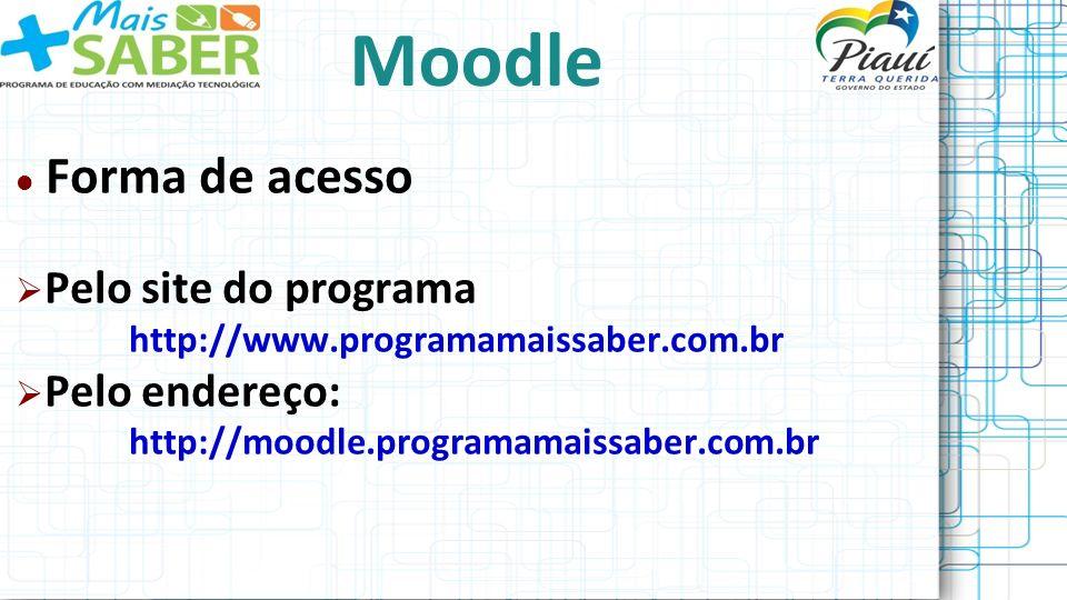 Forma de acesso Pelo site do programa http://www.programamaissaber.com.br Pelo endereço: http://moodle.programamaissaber.com.br Moodle