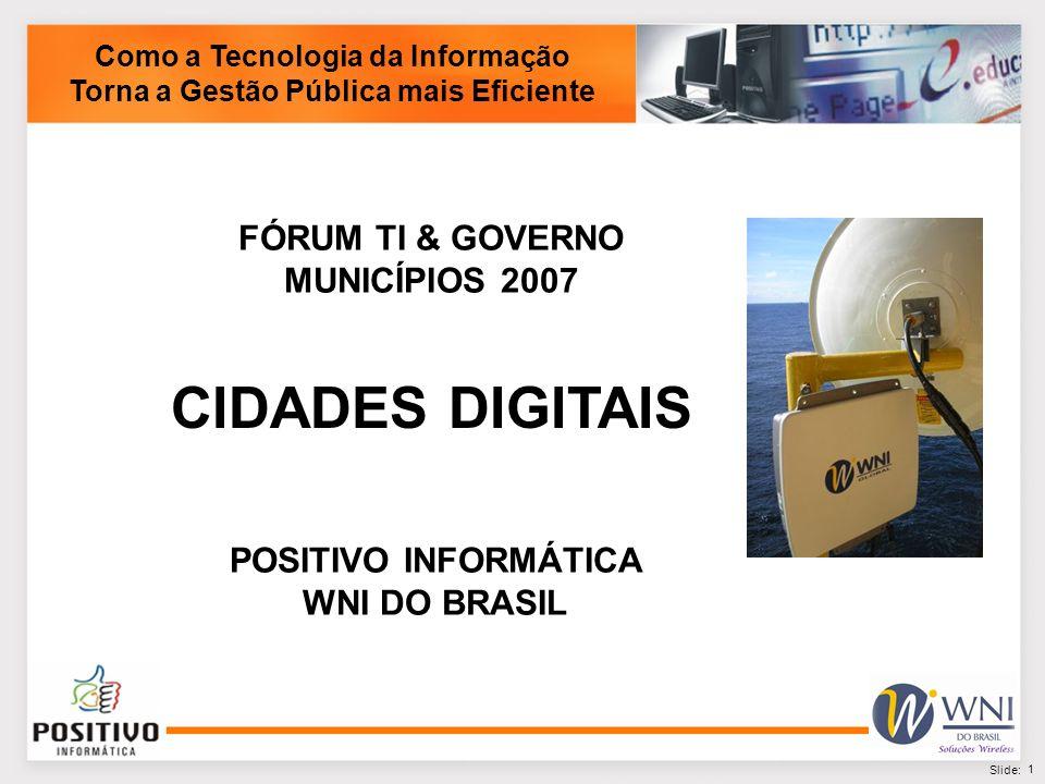 2 Slide: Oportunidades com Redes Wireless Sistemas de Governo WiFi Hotspots Rede Metropolitana Internet Social Segurança Turismo ConectividadeWirelessBroadband Educação Unidades de Saúde Como a Tecnologia da Informação Torna a Gestão Pública mais Eficiente