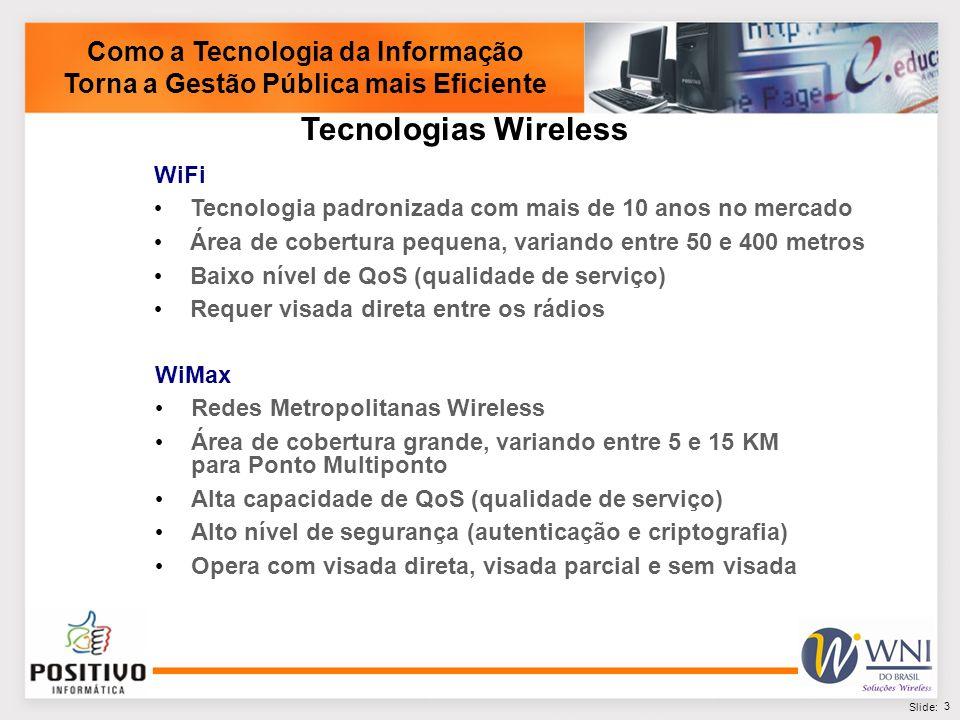 4 Slide: Como a Tecnologia da Informação Torna a Gestão Pública mais Eficiente Mesh Redes Metropolitanas e Hot Zones Permite roaming Os dispositivos dotados com placa de rede Wireless acessam diretamente a rede, tais como Notebook, Smartphone, PalmTop, entre outros.