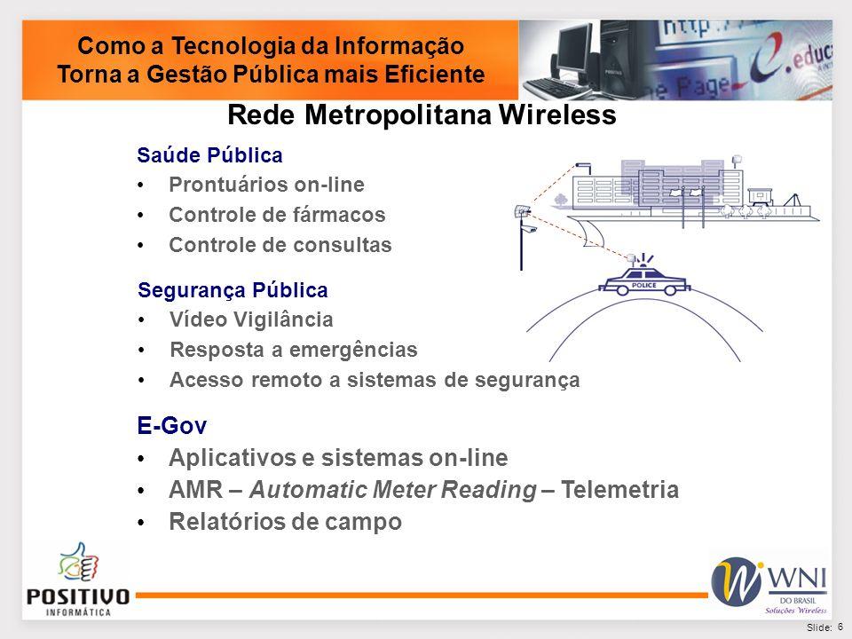7 Slide: Como a Tecnologia da Informação Torna a Gestão Pública mais Eficiente Cidade de Barretos – SP População estimada de 108.000 habitantes Primeiro projeto instalado no Brasil com tecnologia híbrida Wimax / WiMesh Casos de Sucesso