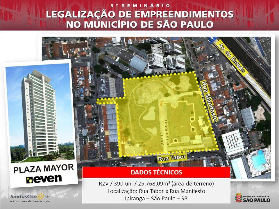 DADOS TÉCNICOS R2V / 390 uni / 25.768,09m² (área de terreno) Localização: Rua Tabor x Rua Manifesto Ipiranga – São Paulo – SP
