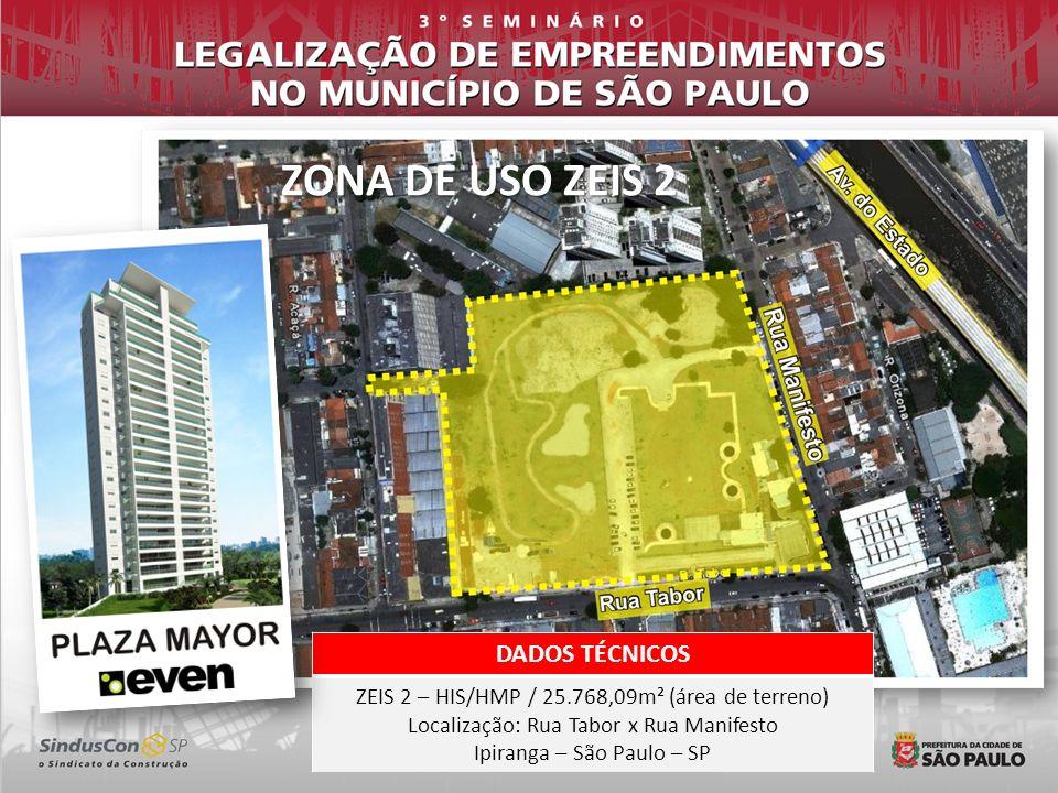 DADOS TÉCNICOS ZEIS 2 – HIS/HMP / 25.768,09m² (área de terreno) Localização: Rua Tabor x Rua Manifesto Ipiranga – São Paulo – SP ZONA DE USO ZEIS 2
