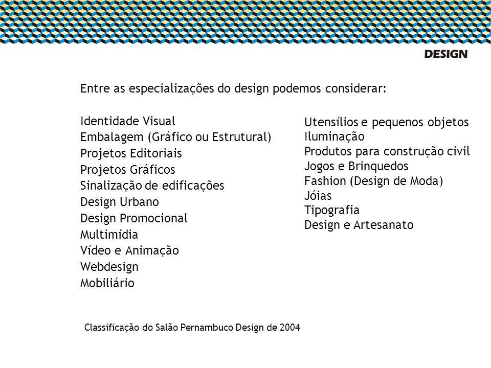 Entre as especializações do design podemos considerar: Identidade Visual Embalagem (Gráfico ou Estrutural) Projetos Editoriais Projetos Gráficos Sinal
