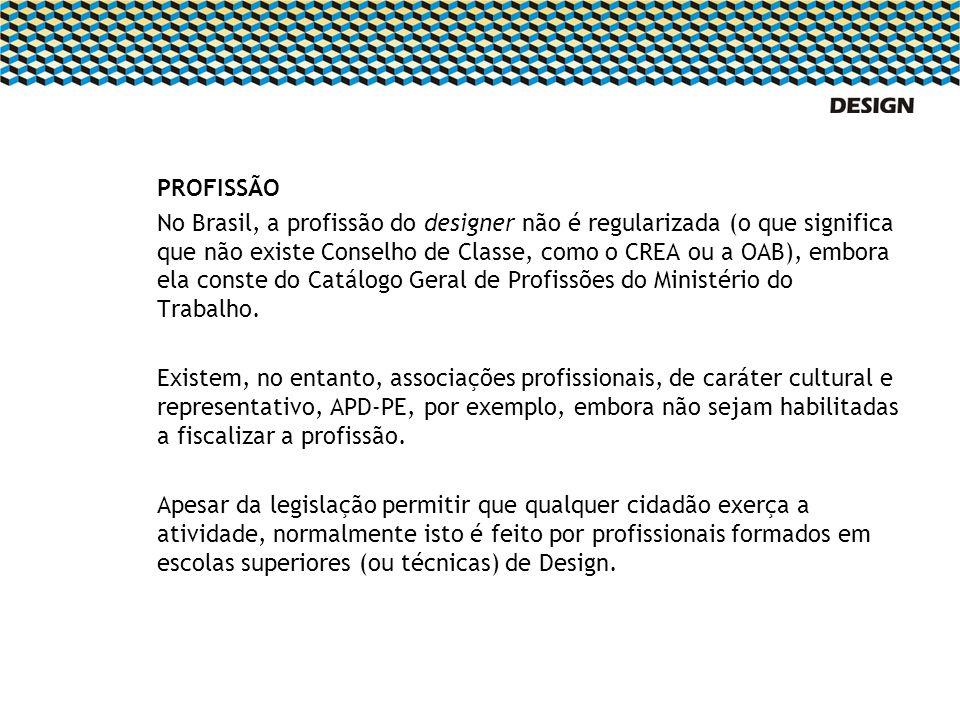 PROFISSÃO No Brasil, a profissão do designer não é regularizada (o que significa que não existe Conselho de Classe, como o CREA ou a OAB), embora ela