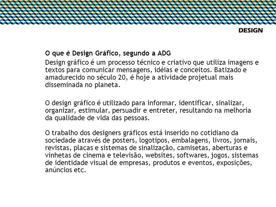 O que é Design Gráfico, segundo a ADG Design gráfico é um processo técnico e criativo que utiliza imagens e textos para comunicar mensagens, idéias e