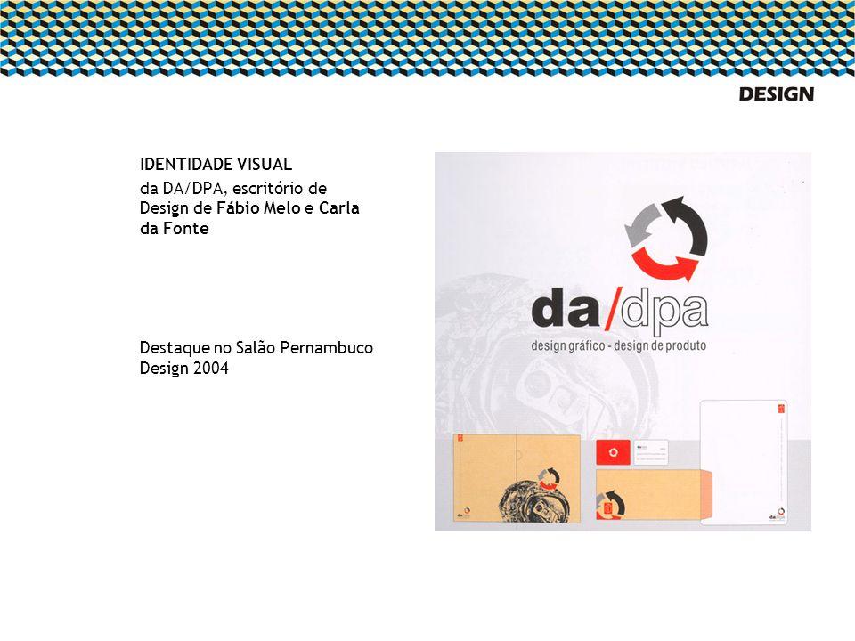 IDENTIDADE VISUAL da DA/DPA, escritório de Design de Fábio Melo e Carla da Fonte Destaque no Salão Pernambuco Design 2004