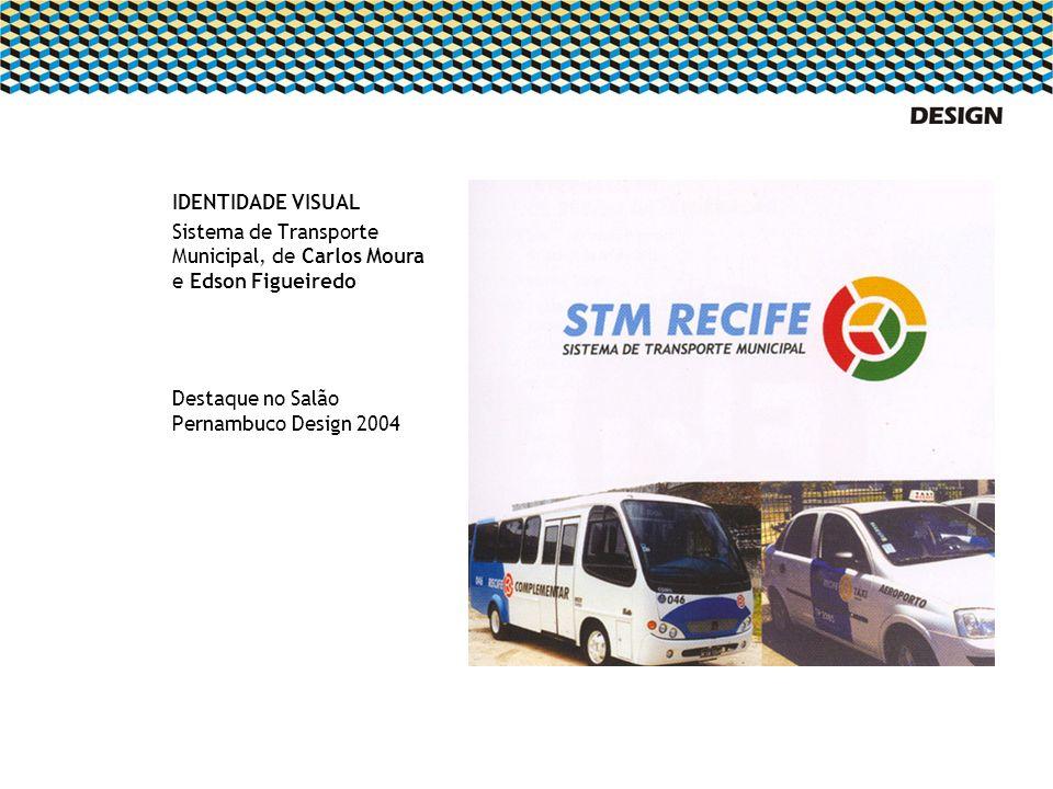 IDENTIDADE VISUAL Sistema de Transporte Municipal, de Carlos Moura e Edson Figueiredo Destaque no Salão Pernambuco Design 2004