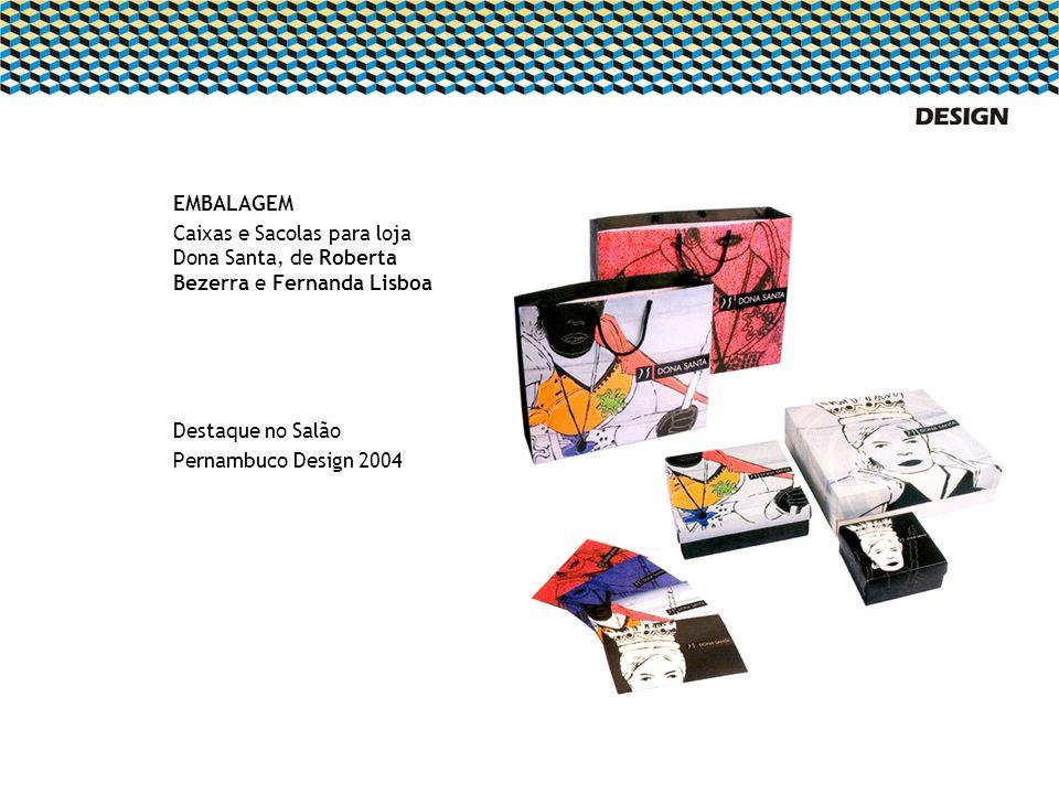 EMBALAGEM Caixas e Sacolas para loja Dona Santa, de Roberta Bezerra e Fernanda Lisboa Destaque no Salão Pernambuco Design 2004