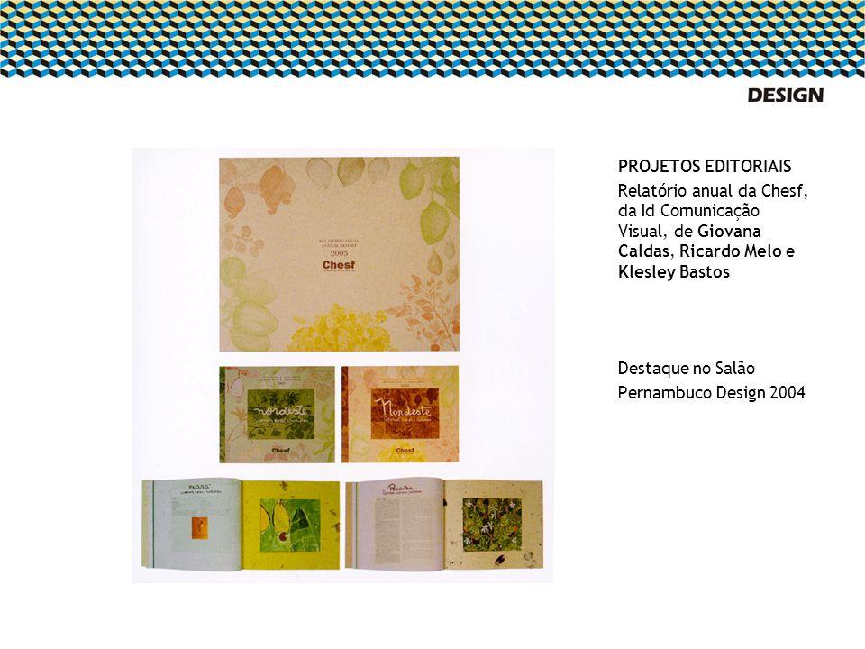 PROJETOS EDITORIAIS Relatório anual da Chesf, da Id Comunicação Visual, de Giovana Caldas, Ricardo Melo e Klesley Bastos Destaque no Salão Pernambuco