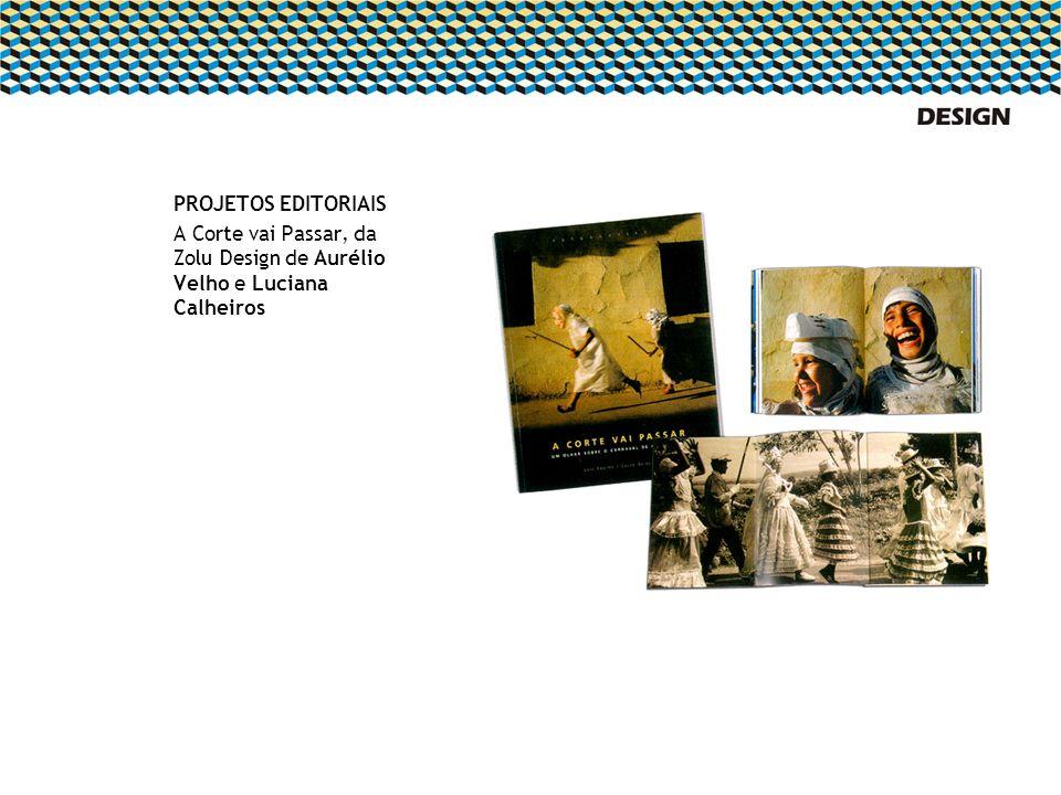 PROJETOS EDITORIAIS A Corte vai Passar, da Zolu Design de Aurélio Velho e Luciana Calheiros