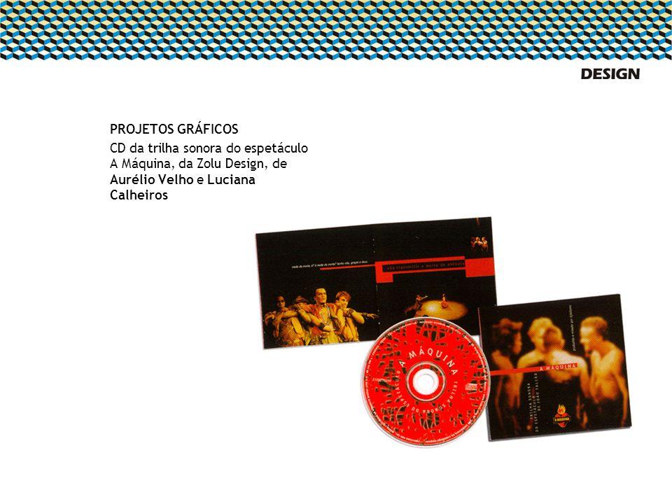 PROJETOS GRÁFICOS CD da trilha sonora do espetáculo A Máquina, da Zolu Design, de Aurélio Velho e Luciana Calheiros