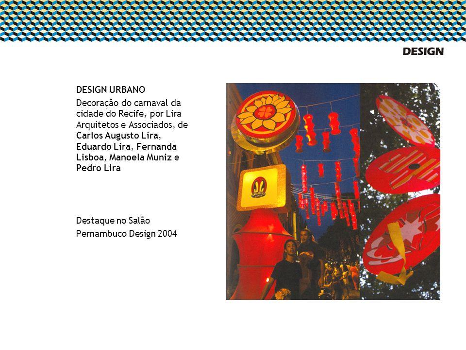 DESIGN URBANO Decoração do carnaval da cidade do Recife, por Lira Arquitetos e Associados, de Carlos Augusto Lira, Eduardo Lira, Fernanda Lisboa, Mano