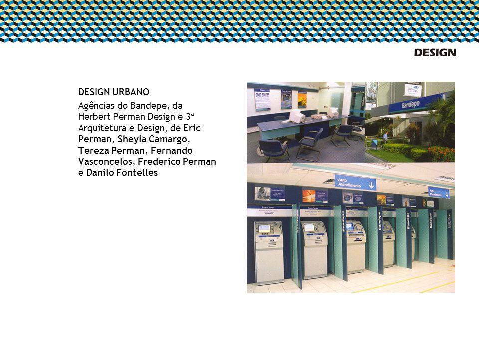 DESIGN URBANO Agências do Bandepe, da Herbert Perman Design e 3ª Arquitetura e Design, de Eric Perman, Sheyla Camargo, Tereza Perman, Fernando Vasconc