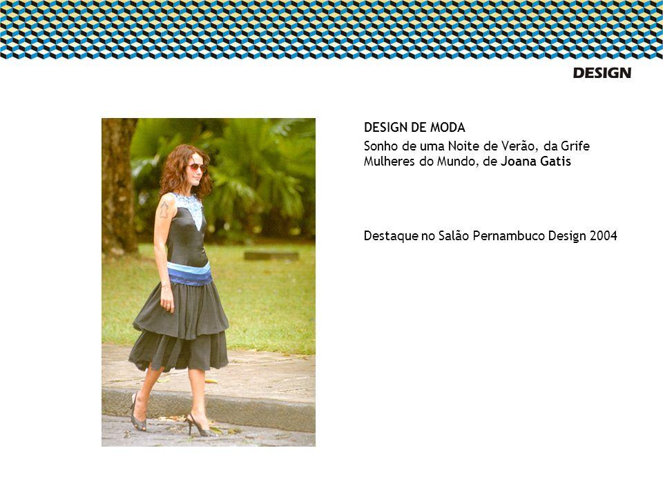 DESIGN DE MODA Sonho de uma Noite de Verão, da Grife Mulheres do Mundo, de Joana Gatis Destaque no Salão Pernambuco Design 2004