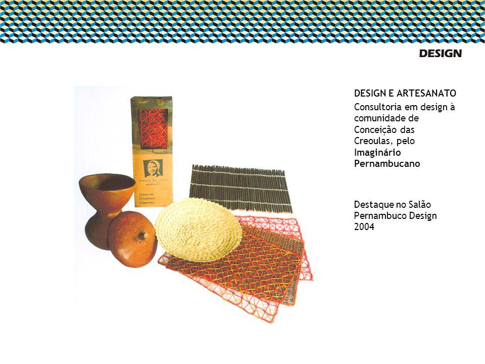 DESIGN E ARTESANATO Consultoria em design à comunidade de Conceição das Creoulas, pelo Imaginário Pernambucano Destaque no Salão Pernambuco Design 200