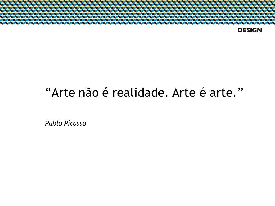 Arte não é realidade. Arte é arte. Pablo Picasso
