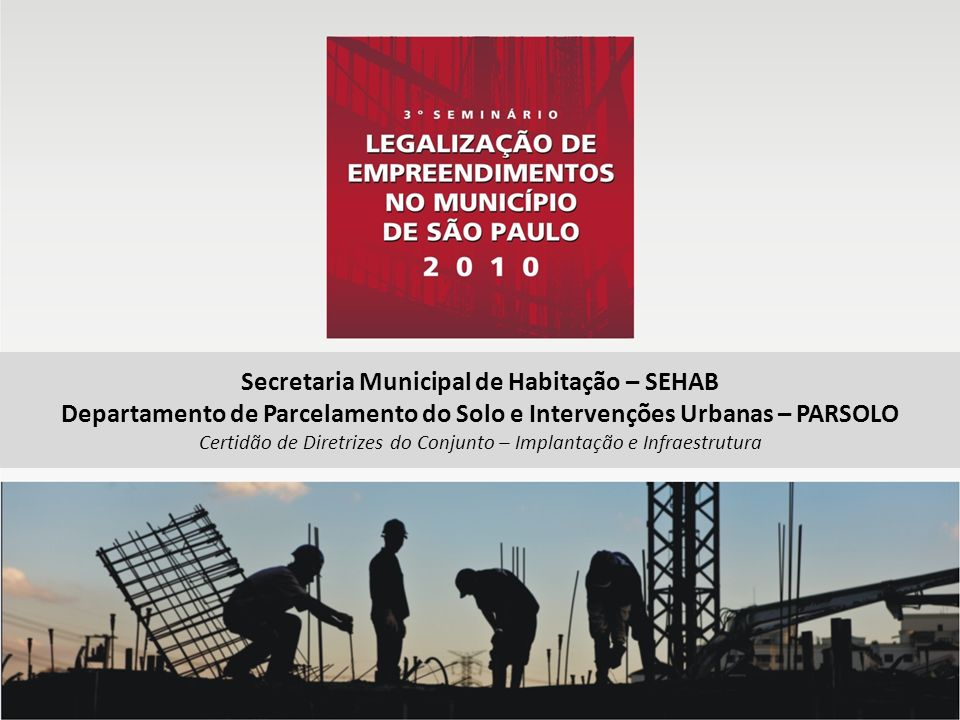 Secretaria Municipal de Habitação – SEHAB Departamento de Parcelamento do Solo e Intervenções Urbanas – PARSOLO Certidão de Diretrizes do Conjunto – Implantação e Infraestrutura