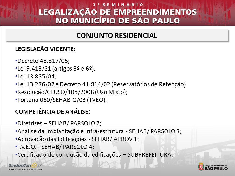 LEGISLAÇÃO VIGENTE: Decreto 45.817/05; Lei 9.413/81 (artigos 3º e 6º); Lei 13.885/04; Lei 13.276/02 e Decreto 41.814/02 (Reservatórios de Retenção) Resolução/CEUSO/105/2008 (Uso Misto); Portaria 080/SEHAB-G/03 (TVEO).