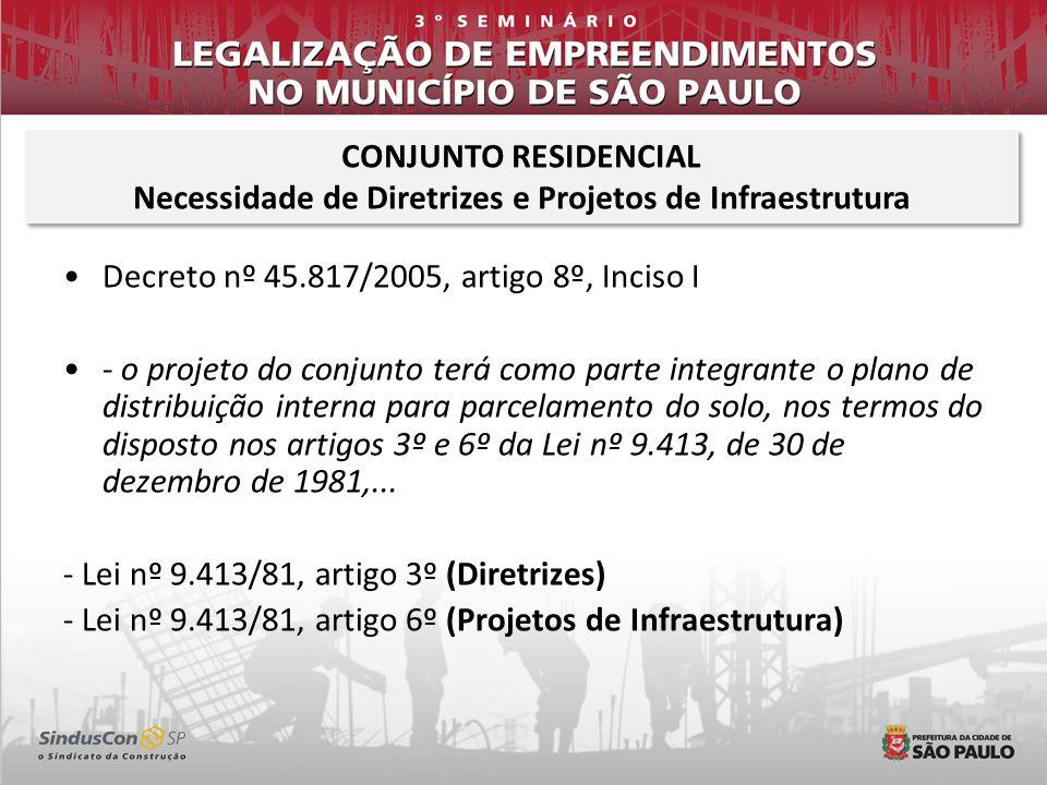 Decreto nº 45.817/2005, artigo 8º, Inciso I - o projeto do conjunto terá como parte integrante o plano de distribuição interna para parcelamento do solo, nos termos do disposto nos artigos 3º e 6º da Lei nº 9.413, de 30 de dezembro de 1981,...