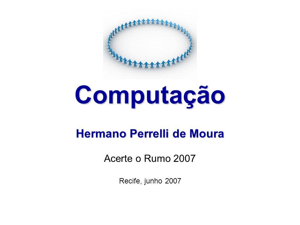 Computação Hermano Perrelli de Moura Acerte o Rumo 2007 Recife, junho 2007