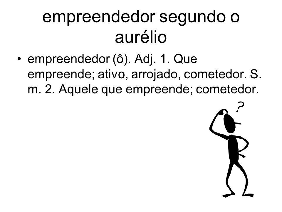 empreendedor segundo o aurélio empreendedor (ô). Adj. 1. Que empreende; ativo, arrojado, cometedor. S. m. 2. Aquele que empreende; cometedor.
