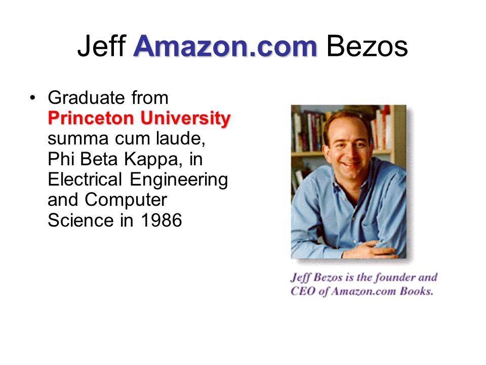 Amazon.com Jeff Amazon.com Bezos Princeton UniversityGraduate from Princeton University summa cum laude, Phi Beta Kappa, in Electrical Engineering and