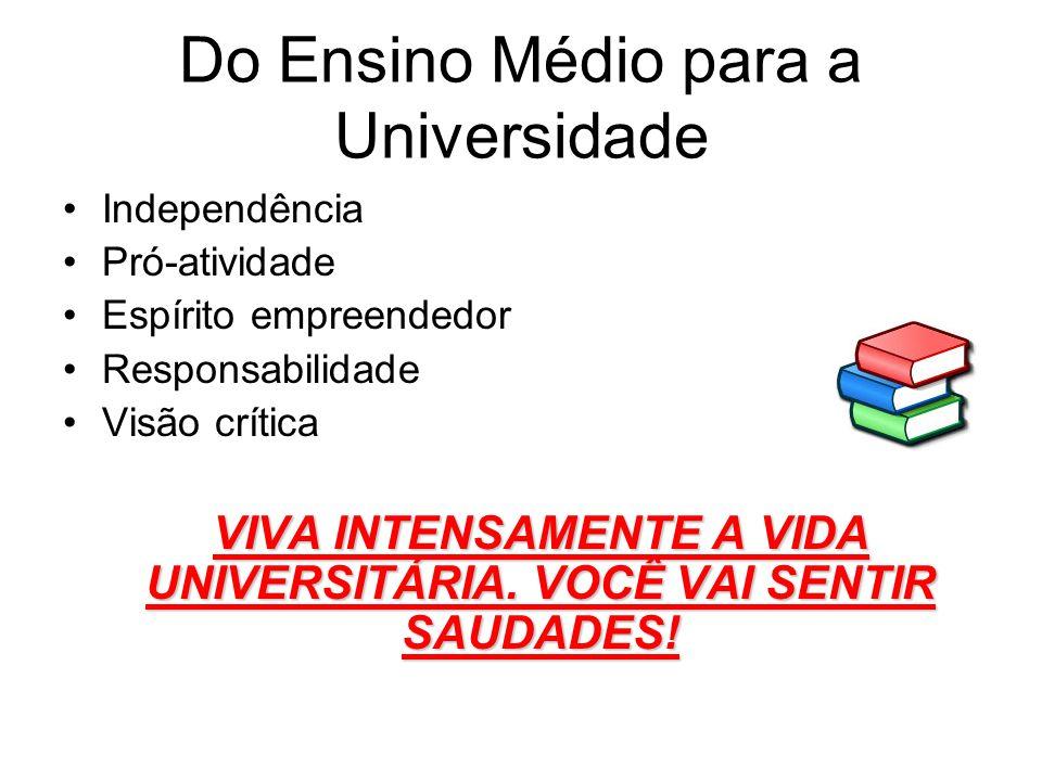 Do Ensino Médio para a Universidade Independência Pró-atividade Espírito empreendedor Responsabilidade Visão crítica VIVA INTENSAMENTE A VIDA UNIVERSI